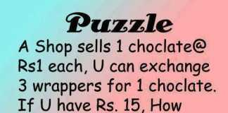 A shop sells 1 choclate @ RS1 each, U can exchange 3 wrappers for 1 choclate. If U have Rs15, How many choclates can U totally get???? 90% people ans it wrong. Lets c what's Ur answer...
