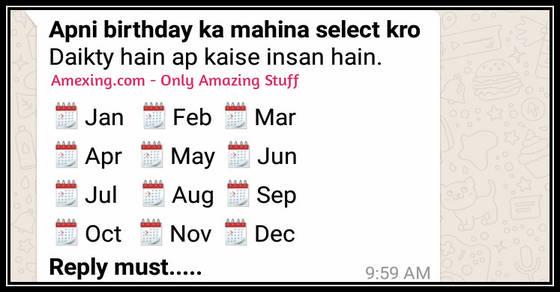 Apni birthday ka mahina select kro Daikty hain ap kaise insan hain. 🗓Jan 🗓Feb 🗓Mar 🗓Apr 🗓May 🗓Jun 🗓Jul 🗓Aug 🗓Sep 🗓Oct 🗓Nov 🗓Dec Reply must.....