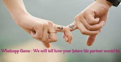Whatsapp Game : We will tell how your future life partner